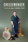 Cheesemonger : A Life on the Wedge - eBook