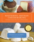 Mastering Artisan Cheesemaking : The Ultimate Guide for Home-Scale and Market Producers - eBook