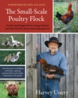 The Small-Scale Poultry Flock : An All-Natural Approach to Raising Chickens and Other Fowl for Home and Market Growers - eBook