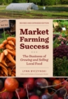 Market Farming Success : The Business of Growing and Selling Local Food - Book