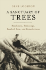A Sanctuary of Trees : Beechnuts, Birdsongs, Baseball Bats, and Benedictions - eBook