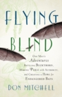 Flying Blind : One Man's Adventures Battling Buckthorn, Making Peace with Authority, and Creating a Home for Endangered Bats - eBook