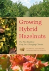 Growing Hybrid Hazelnuts : The New Resilient Crop for a Changing Climate - Book