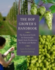 The Hop Grower's Handbook : The Essential Guide for Sustainable, Small-Scale Production for Home and Market - Book
