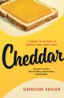 Cheddar : A Journey to the Heart of America's Most Iconic Cheese - eBook