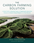 The Carbon Farming Solution : A Global Toolkit of Perennial Crops and Regenerative Agriculture Practices for Climate Change Mitigation and Food Security - Book
