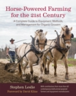 Horse-Powered Farming for the 21st Century : A Complete Guide to Equipment, Methods, and Management for Organic Growers - Book