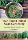 Year-Round Indoor Salad Gardening : How to Grow Nutrient-Dense, Soil-Sprouted Greens in Less Than 10 Days - Book