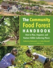 The Community Food Forest Handbook : How to Plan, Organize, and Nurture Edible Gathering Places - Book