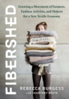 Fibershed : Growing a Movement of Farmers, Fashion Activists, and Makers for a New Textile Economy - Book
