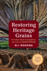 Restoring Heritage Grains : The Culture, Diversity, and Resilience of Landrace Wheat - Book