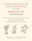 Herbal Formularies for Health Professionals, Volume 1 : Digestion and Elimination, including the Gastrointestinal System, Liver and Gallbladder, Urinary System, and the Skin - Book