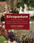 Silvopasture : A Guide to Managing Grazing Animals, Forage Crops, and Trees in a Temperate Farm Ecosystem - Book