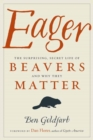 Eager : The Surprising, Secret Life of Beavers and Why They Matter - Book