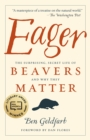 Eager : The Surprising, Secret Life of Beavers and Why They Matter - eBook