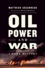 Oil, Power, and War : A Dark History - eBook