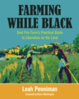 Farming While Black : Soul Fire Farm's Practical Guide to Liberation on the Land - Book