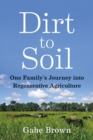 Dirt to Soil : One Family's Journey into Regenerative Agriculture - eBook
