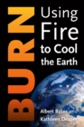 Burn : Using Fire to Turn Down the Heat - Book