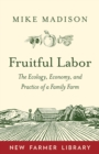 Fruitful Labor : The Ecology, Economy, and Practice of a Family Farm - Book
