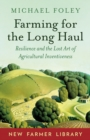 Farming for the Long Haul : Resilience and the Lost Art of Agricultural Inventiveness - Book