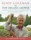 The New Organic Grower : A Master's Manual of Tools and Techniques for the Home and Market Gardener 30th Anniversary Edition - Book