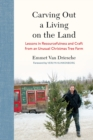 Carving Out a Living on the Land : Lessons in Resourcefulness and Craft from an Unusual Christmas Tree Farm - Book