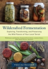 Wildcrafted Fermentation : Exploring, Transforming, and Preserving the Wild Flavors of Your Local Terroir - Book
