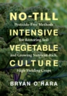 No-Till Intensive Vegetable Culture : Pesticide-Free Methods for Restoring Soil and Growing Nutrient-Rich, High-Yielding Crops - Book