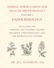 Herbal Formularies for Health Professionals, Volume 3 : Endocrinology, including the Adrenal and Thyroid Systems, Metabolic Endocrinology, and the Reproductive Systems - Book