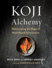 Koji Alchemy : Rediscovering the Magic of Mold-Based Fermentation - Book