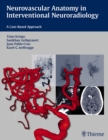 Neurovascular Anatomy in Interventional Neuroradiology : A Case-Based Approach - Book