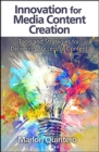Innovation for Media Content Creation : Tools and Strategies for Delivering Successful Content - Book