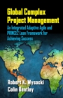 Global Complex Project Management : An Integrated Adaptive Agile and Prince2 Lean Framework for Achieving Success - Book