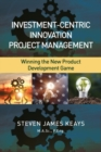 Investment-Centric Innovation Project Management : Winning the New Product Development Game - Book