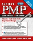 Achieve PMP Exam Success : A Concise Study Guide for the Busy Project Manager - Book