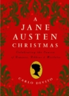 A Jane Austen Christmas : Celebrating the Season of Romance, Ribbons and Mistletoe - eBook