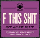 F This Shit Stamp Kit : The Stamp That Keeps Idiots at Bay - Book