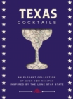 Texas Cocktails : An Elegant Collection of More Than 100 Recipes Inspired by the Lone Star State - Book