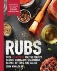 Rubs : Over 150 Recipes for the Perfect Sauces, Marinades, Seasonings, Bastes, Butters and Glazes - Book
