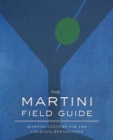 The Martini Field Guide : Martini Culture for the Cocktail Renaissance - Book