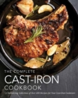 The Complete Cast-Iron Cookbook : A Tantalizing Collection of Over 400 Recipes for Your Cast-Iron Cookware - Book