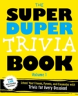 The Super Duper Trivia Book Volume 1 : School Your Friends and Classmates with Trivia for Every Occasion! - Book