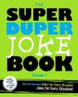 The Super Duper Joke Book Volume 1 : Jokes For Every Occasion! Jokes For Every Situation! - Book