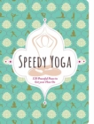 Speedy Yoga : 120 Peaceful Poses to Get Your Flow On - Book