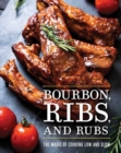 Bourbon, Ribs, and Rubs : The Magic of Cooking Low and Slow - Book