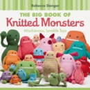 The Big Book of Knitted Monsters : Mischievous, Lovable Toys - eBook