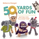 50 Yards of Fun : Knitting Toys from Scrap Yarn - eBook