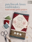 Patchwork Loves Embroidery : Hand Stitches, Pretty Projects - eBook