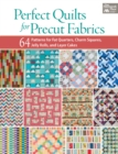Perfect Quilts for Precut Fabrics : 64 Patterns for Fat Quarters, Charm Squares, Jelly Rolls, and Layer Cakes - eBook